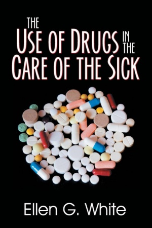 The Use of Drugs in the Care of the Sick - Ellen White