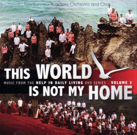 This World Is Not My Home Cd Fountainview Academy Orchestra Choir