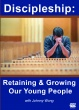 Discipleship: Retaining and Growing Our Youth People
